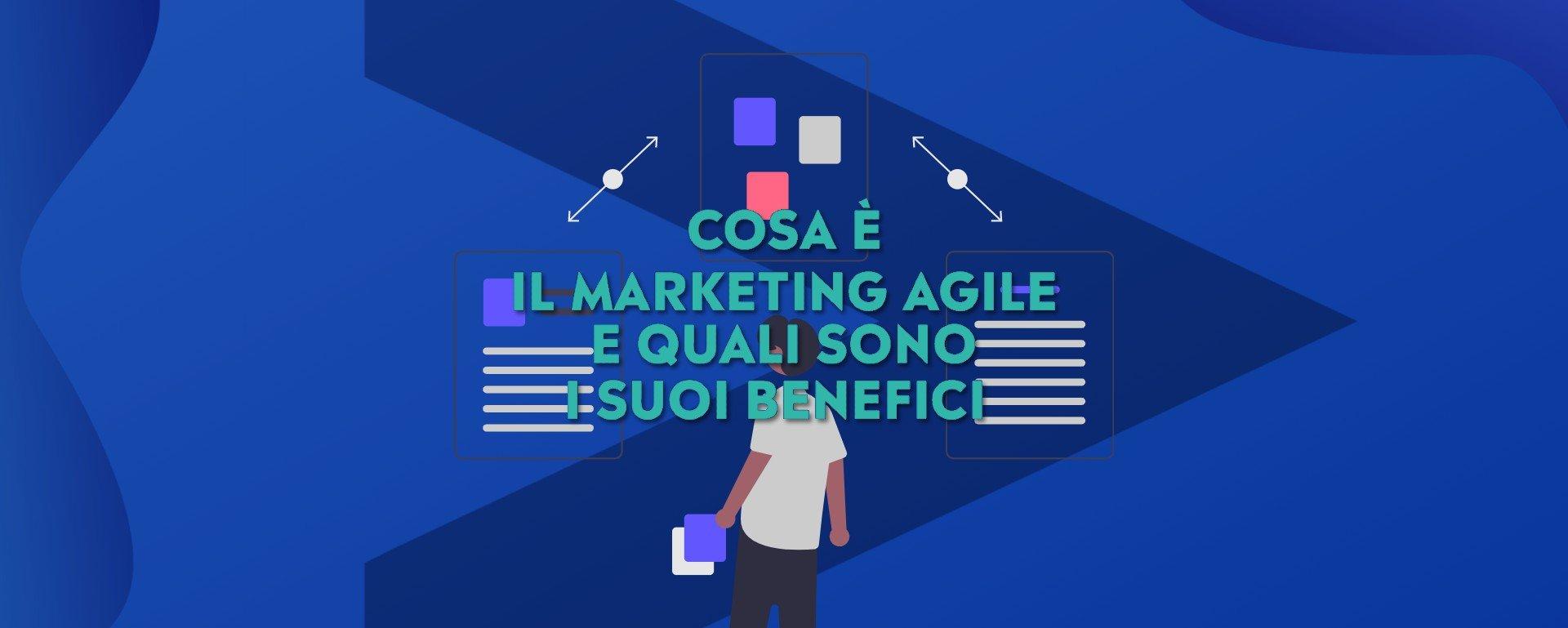 Agile marketing: cos'è e quali sono i benefici